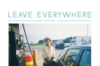 "Toro Y Moi – ""Leave Everywhere"""