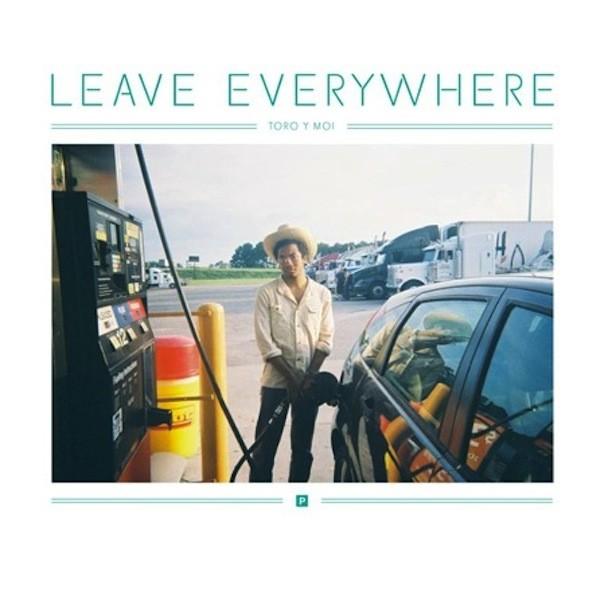 Toro Y Moi - Leave Everywhere