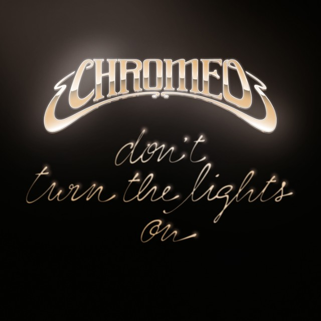 "Chromeo - ""Don't Turn The Lights On"""