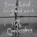 Stream The High Confessions <em>Turning Lead Into Gold With The High Confessions</em>