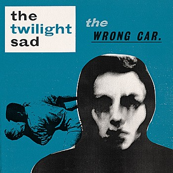 "The Twilight Sad - ""Wrong Car"" Art"
