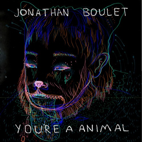 "Jonathan Boulet - ""You're A Animal"""