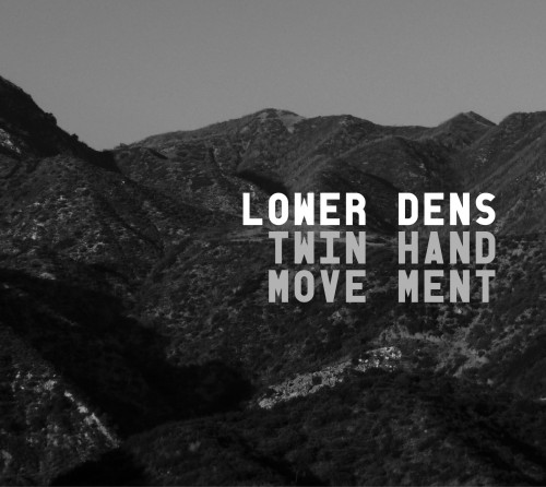 Lower Dens – Twin-Hand Movement
