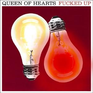 Fucked Up - Queen Of Hearts