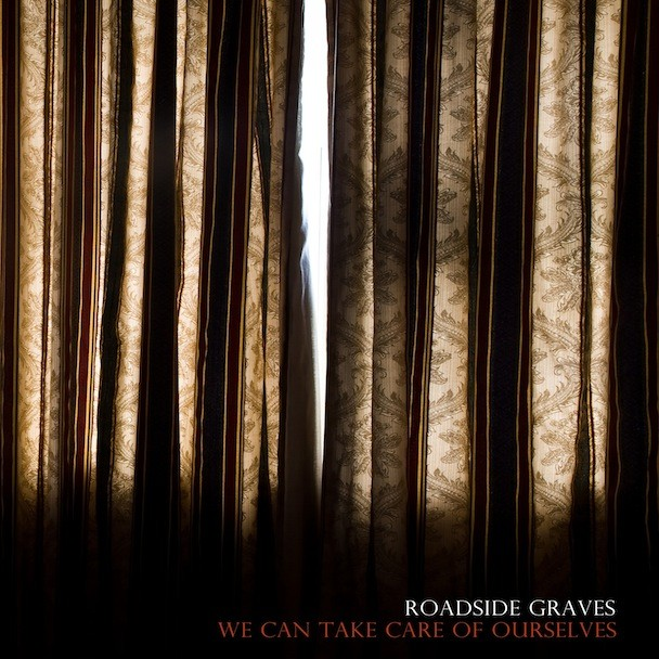 Roadside Graves - We Can Take Care Of Ourselves