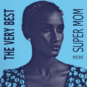 The Very Best - Super Mom Mixtape
