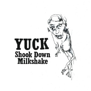 "Yuck - ""Milkshake"" & ""Shook Down"""