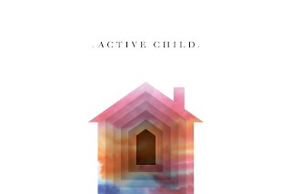 "Active Child – ""Playing House"" (Feat. How To Dress Well)"