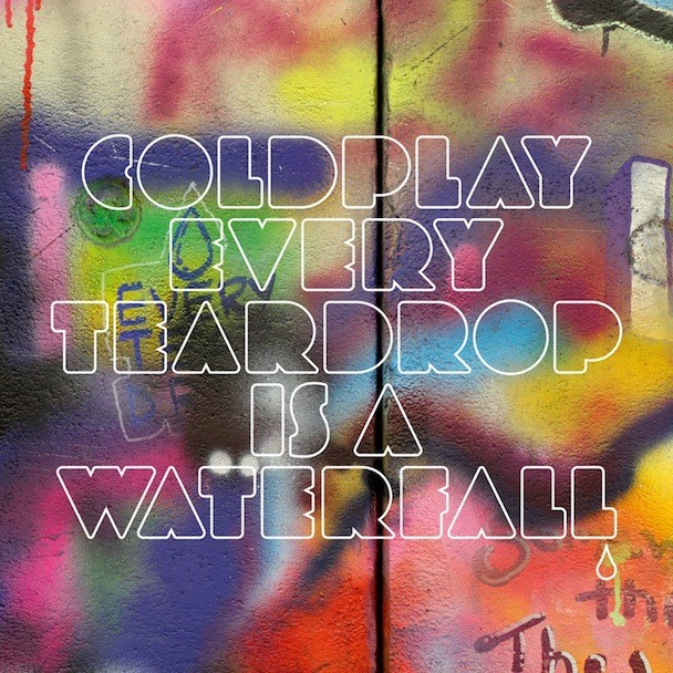 "Coldplay - ""Every Teadrop Is A Waterfall"""