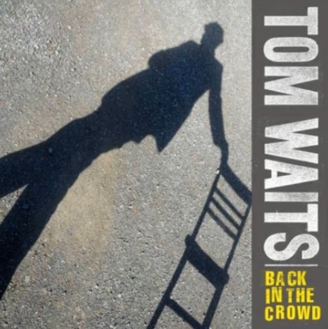 "Tom Waits - ""Back In The Crowd"""
