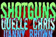 "Quelle Chris – ""Shotguns"" (Feat. Danny Brown & Roc Marciano)"