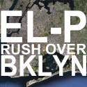 "El-P – ""Rush Over BKLYN"""