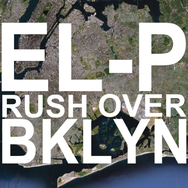 "El-P - ""Rush Over BKLYN"""