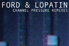 Ford & Lopatin - Channel Pressure Remixes
