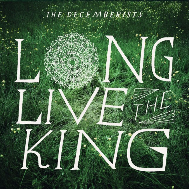 The Decemberists - Long Live The King