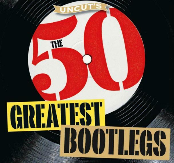 Unkut's 50 Greatest Bootlegs