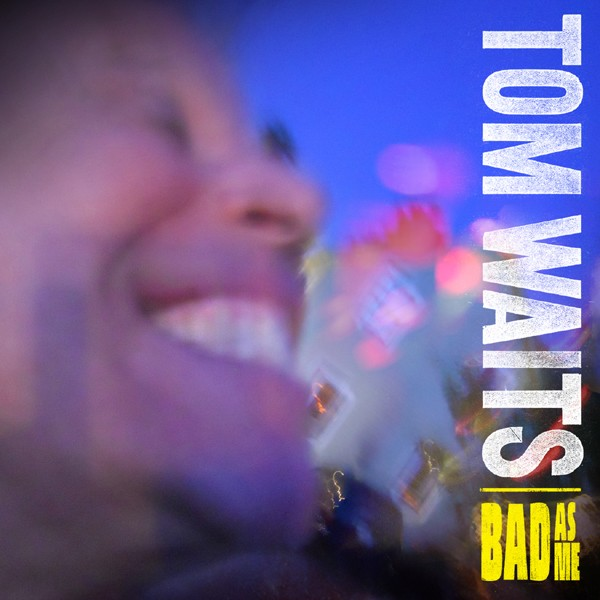"Tom Waits - ""Bad As Me"""
