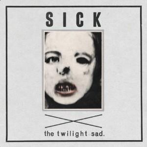 "The Twilight Sad - ""Sick"""