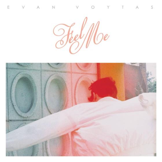 Evan Voytas - Feel Me