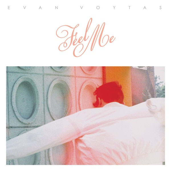 Evan Voytas - Feel Me