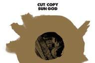 "Cut Copy – ""Sun God (Andrew Weatherall Remix)"""