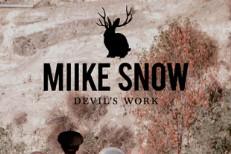 "Miike Snow – ""Devil's Work"""