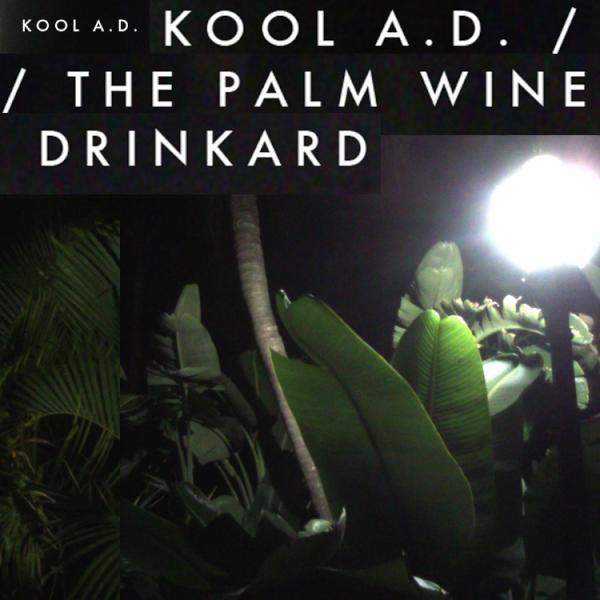Kool A.D. - The Palm Wine Drinkard