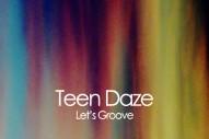 """Teen Daze – """"Let's Groove"""""""