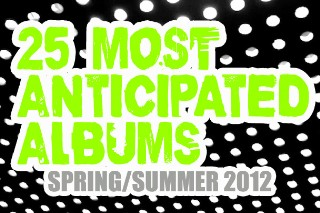 Stereogum's 25 Most Anticipated Albums For Spring/Summer 2012