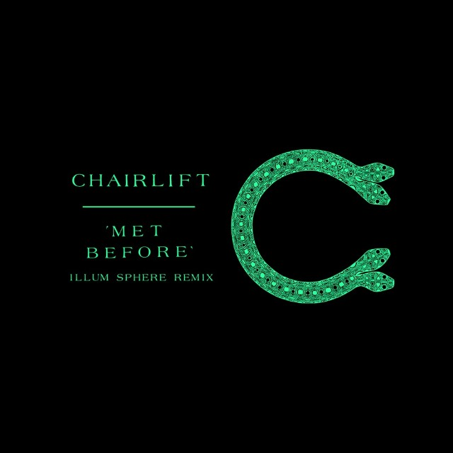 "Chairlift - ""Met Before (Illum Sphere Remix)"""