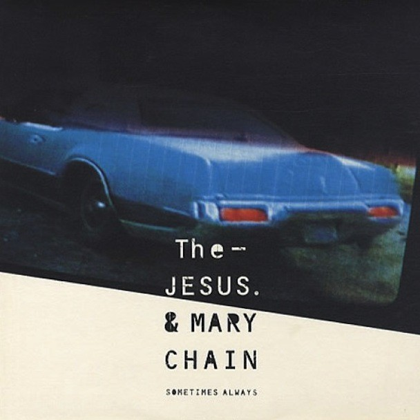 "The Jesus And Mary Chain - ""Sometimes Always"""