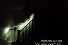 "The Afghan Whigs – ""See And Don't See"""