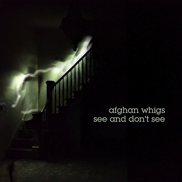 "Afghan Whigs - ""See And Don't See"""