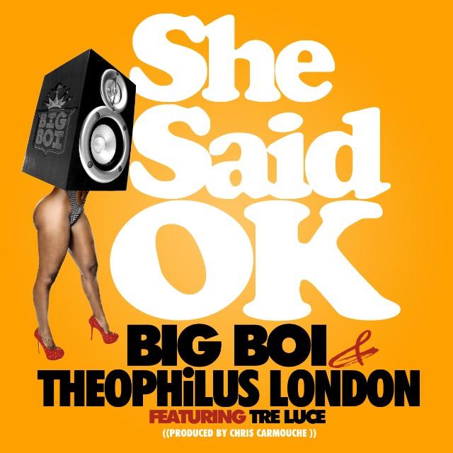 "Big Boi & Theophilus London - ""She Said OK"""