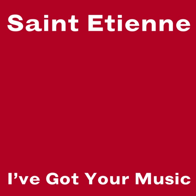"Saint Etienne - ""I've Got Your Music"""