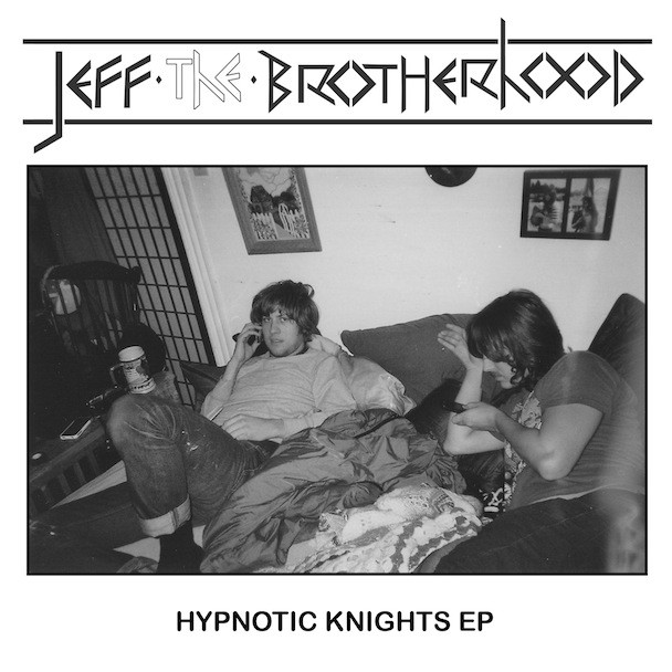 JEFF The Brotherhood - Hypnotic Knights EP