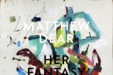 "Matthew Dear - ""Her Fantasy"""