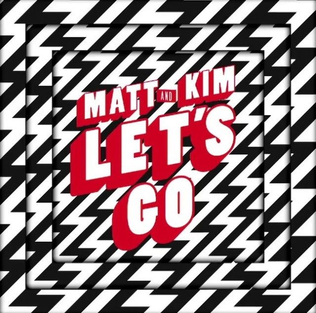 Matt & Kim - Let's Go