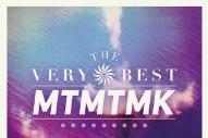 Stream The Very Best <em>MTMTMK</em>