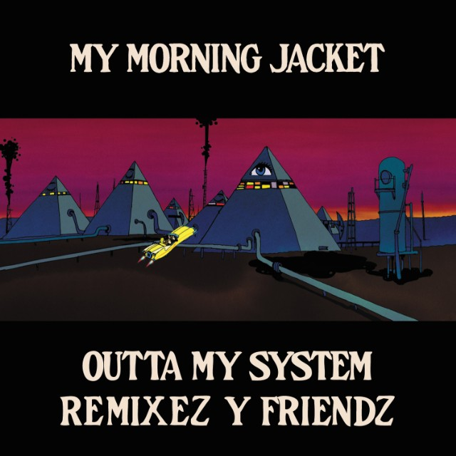 My Morning Jacket - Outta My System Remixes