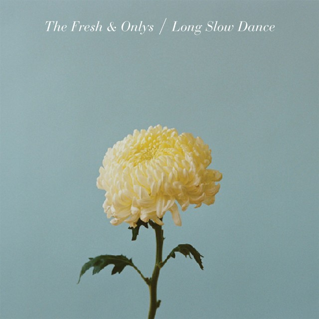 The Fresh And Onlys - Long Slow Dance