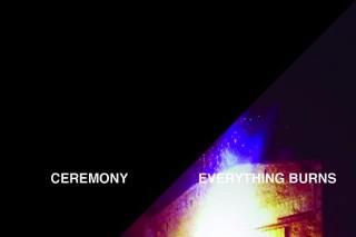 "Ceremony – ""Everything Burns"""