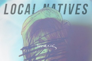 """Local Natives – """"Breakers"""""""