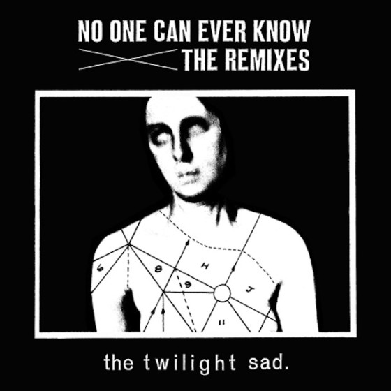 The Twilight Sad - No One Can Ever Know The Remixes