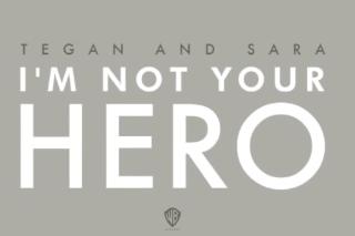"Tegan And Sara – ""I'm Not Your Hero"""