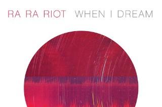"""Ra Ra Riot – """"When I Dream"""""""