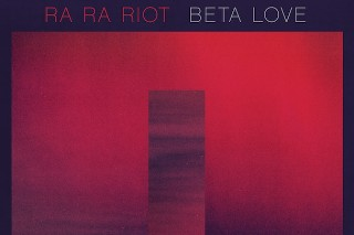 Stream Ra Ra Riot &#8211; <em>Beta Love</em>