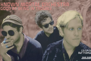 "Unknown Mortal Orchestra – ""So Good At Being In Trouble"""