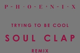 """Phoenix – """"Trying To Be Cool (Soul Clap Remix)"""""""