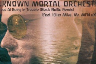 "Unknown Mortal Orchestra – ""So Good At Being In Trouble (Black Noi$e Remix)"" (Feat. Killer Mike & Mr. Muthafuckin' eXquire)"